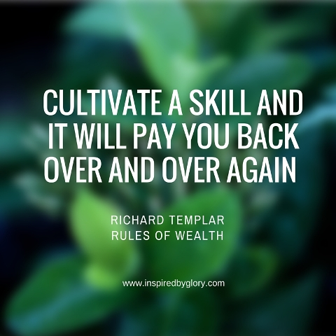 cultivate a skill and it will pay you back over and over again
