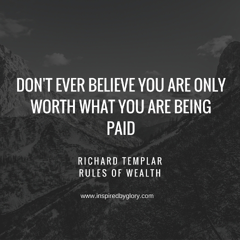 don't ever believe you are only worth what you are being paid