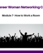 Protected: MODULE 7- HOW TO WORK A ROOM- THE CAREER WOMEN ONLINE NETWORKING COURSE