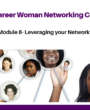 Protected: MODULE 8- HOW TO LEVERAGE YOUR NETWORK- THE CAREER WOMEN ONLINE NETWORKING COURSE