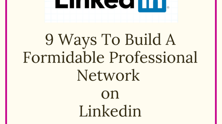 9 Ways To Build A Formidable Professional Network On LinkedIn